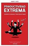 Productividad extrema: Potencia tus resultados y reduce horas de trabajo