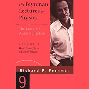 The Feynman Lectures on Physics: Volume 9, Basic Concepts in Classical Physics Lecture