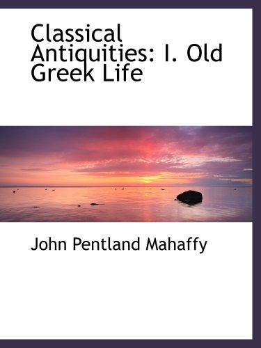 Classical Antiquities: I. Old Greek Life