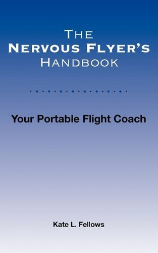 The Nervous Flyer's Handbook: Your Portable Flight Coach Paperback - November 24, 2009