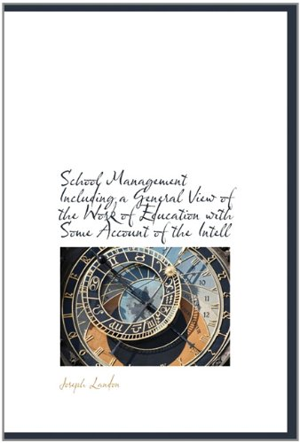 School Management Including a General View of the Work of Education with Some Account of the Intell