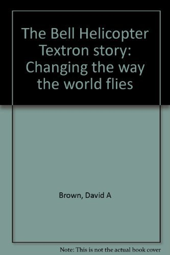 the-bell-helicopter-textron-story-changing-the-way-the-world-flies-by-david-a-brown-1995-08-02
