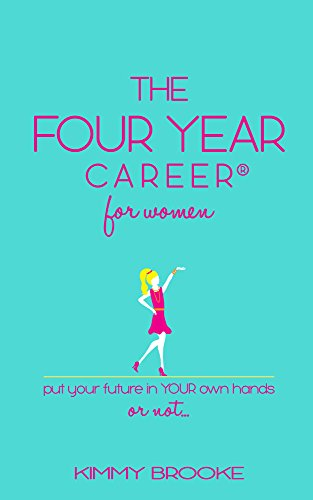 The Four Year Career for Women: Put Your Future in Your Own Hands or Not (English Edition)