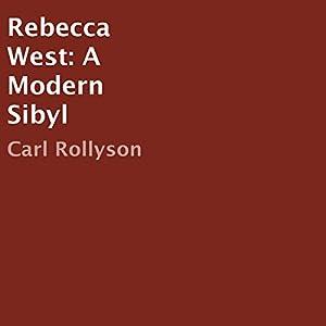 Rebecca West: A Modern Sibyl Audiobook