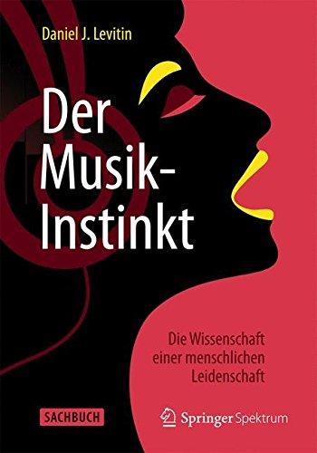 Der Musik-Instinkt: Die Wissenschaft einer menschlichen Leidenschaft