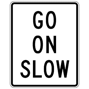 MUTCD R1-8 - Go On Slow, 3M Reflective Sheeting, Highest Gauge Aluminum,Laminated, UV Protected, Made in U.S.A, Safety