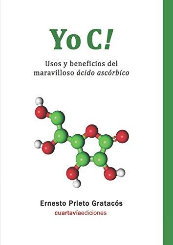 Yo C! Usos y beneficios del maravilloso ácido ascórbico.  [Prieto Gratacós, Ernesto] (Tapa Blanda)