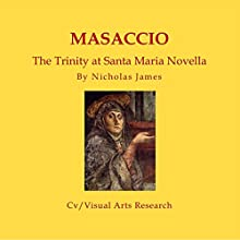 Masaccio: The Trinity at S.Maria Novella: Emergence of a Psychodynamic Image Audiobook by Nicholas James Narrated by James Milton