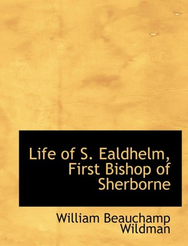 Life of S. Ealdhelm, First Bishop of Sherborne (Large Print Edition)