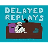 Delayed Replays ~ Liz Prince