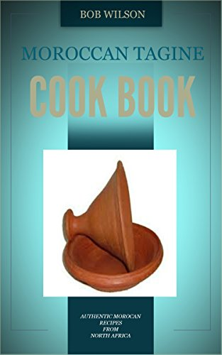 Moroccan Tagine Cook Book by Bob Wilson