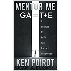 Mentor Me: GA=T+E-A Formula to Fulfill Your Greatest Achievement