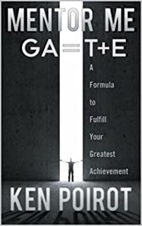 Mentor Me: Ga=t+e- A Formula To Fulfill Your Greatest Achievement by Ken Poirot ebook deal