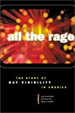 By Suzanna Danuta Walters - All the Rage: The Story of Gay Visibility in America: 1st (First) Edition