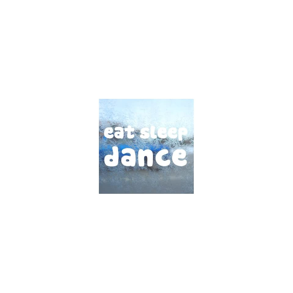 Eat Sleep DANCE White Decal Car Laptop Window Vinyl White Sticker