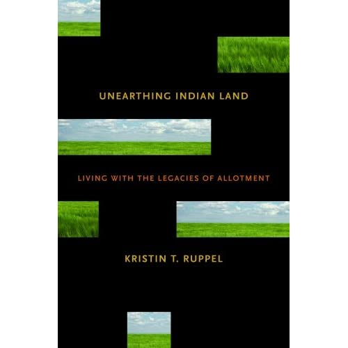 Unearthing Indian Land: Living with the Legacies of Allotment Kristin T. Ruppel