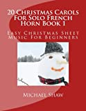 img - for 20 Christmas Carols For Solo French Horn Book 1: Easy Christmas Sheet Music For Beginners (Volume 1) book / textbook / text book