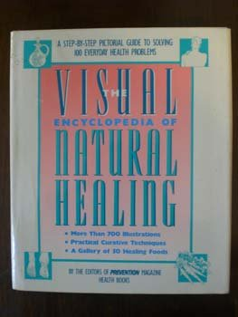 Visual Encyclopedia of Natural Healing: A Step-By-Step Pictorial Guide to Solving 100 Everyday Health Problems