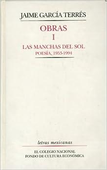 Obras, I. Las manchas del sol : poesía, 1953-1994 (Letras Mexicanas