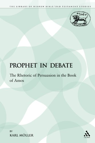 A Prophet in Debate: The Rhetoric of Persuasion in the Book of Amos (The Library of Hebrew Bible/Old Testament Studies)