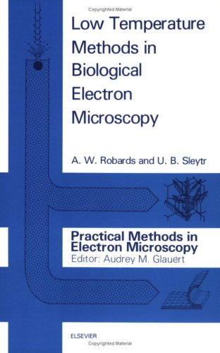 Low Temperature Methods In Biological Electron Microscopy (Practical Methods In Electron Microscopy)