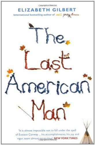 ELIZABETH GILBERT - The Last American Man