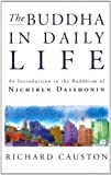 The Buddha In Daily Life: An Introduction to the Buddhism of Nichiren Daishonin