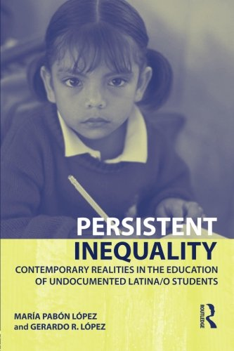 Persistent Inequality: Contemporary Realities in the Education of Undocumented Latina/o Students (Critical Educator)