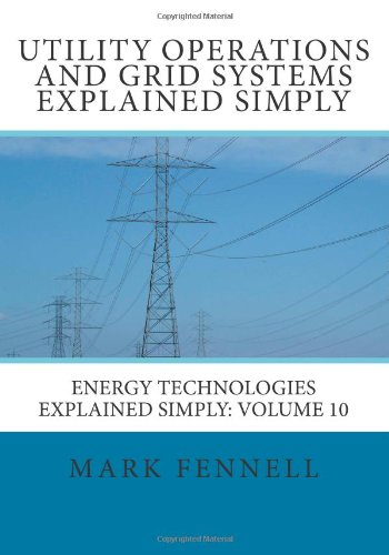 Utility Operations And Grid Systems Explained Simply: Energy Technologies Explained Simply (Volume 10) back-1004834