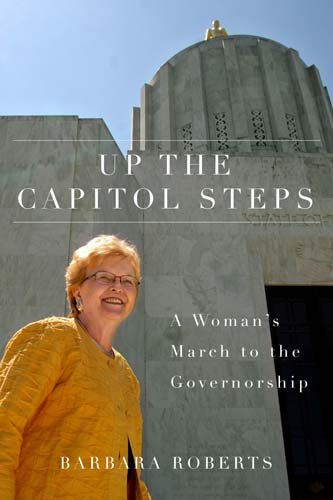 Up the Capitol Steps: A Woman's March to the Governorship (Women and Politics in the Pacific Northwest)