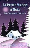 La Petite Maison � No�l: The Christmas Cottage
