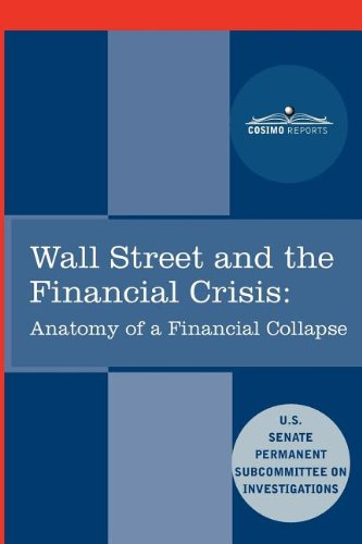 Wall Street and the Financial Crisis: Anatomy of a Financial Collapse