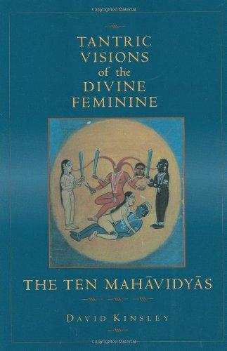 Tantric Visions of the Divine Feminine: The Ten Mahavidyas