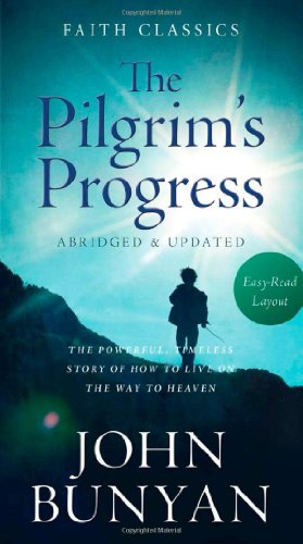 Pilgrim's Progress:  The Powerful, Timeless Story of How to Live on the Way to Heaven (Faith Classics)