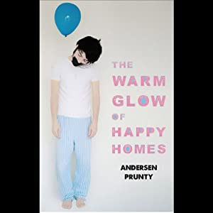 The Warm Glow of Happy Homes | [Andersen Prunty]