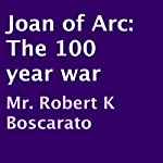 Joan of Arc: The 100 Year War | Robert K. Boscarato