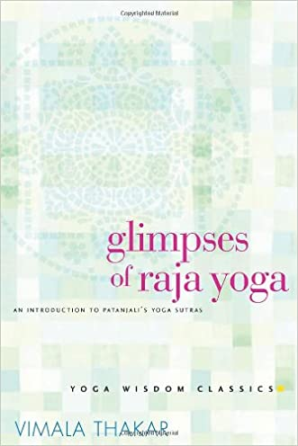 Glimpses of Raja Yoga: An Introduction to Patanjali's Yoga Sutras (Yoga Wisdom Classics) written by Vimala Thakar