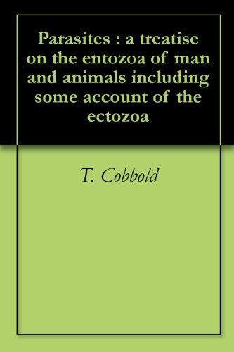 Parasites : a treatise on the entozoa of man and animals including some account of the ectozoa