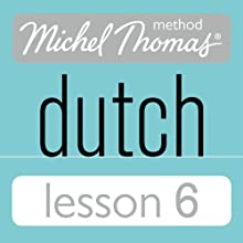 Michel Thomas Beginner Dutch, Lesson 6 Audiobook by Cobie Adkins-de Jong, Els Van Geyte Narrated by Cobie Adkins-de Jong, Els Van Geyte