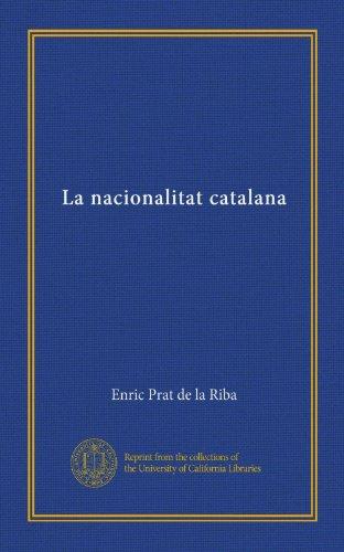 La nacionalitat catalana (Spanish Edition)