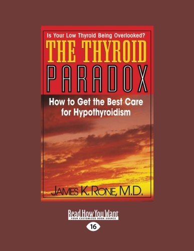 The Thyroid Paradox: How to Get the Best Care for Hypothyroidism (Large Print 16pt)