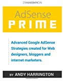 Andy Harrington AdSense Prime 2012 - Advanced Google AdSense Strategies created for Web designers, bloggers and internet marketers: 2012 Edition
