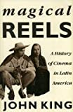 Magical Reels: A History of Cinema In Latin America (Critical Studies in Latin American Culture) (0860915131) by King, John