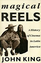 Magical Reels A History of Cinema In Latin America John King