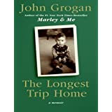 The Longest Trip Home: A Memoirby John Grogan