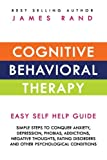 img - for Cognitive Behavioral Therapy (CBT): Easy Self Help Guide: Simple Steps To Conquer Anxiety, Depression, Phobias, Addictions, Negative Thoughts, Eating Disorders And Other Psychological Conditions book / textbook / text book