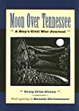 img - for Moon Over Tennessee: A Boy's Civil War Journal   [MOON OVER TENNESSEE] [Paperback] book / textbook / text book
