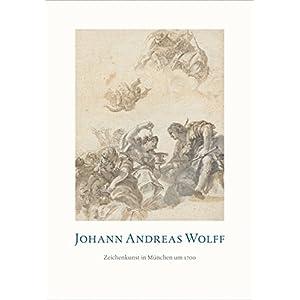 Johann Andreas Wolff: Zeichenkunst in München um 1700