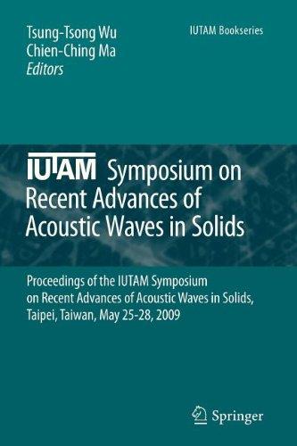 Iutam Symposium On Recent Advances Of Acoustic Waves In Solids: Proceedings Of The Iutam Symposium On Recent Advances Of Acoustic Waves In Solids, Taipei, Taiwan, May 25-28, 2009 (Iutam Bookseries)