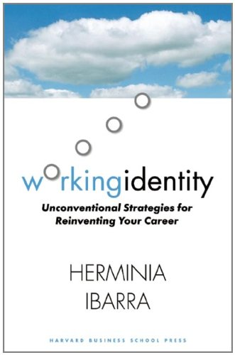 Working Identity: Unconventional Strategies for Reinventing Your Career, Ibarra, Herminia